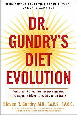 Dr. Gundry's Diet Evolution : Turn off the Genes That Are Killing You and...