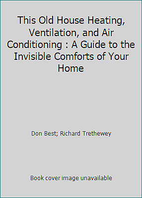 This Old House Heating, Ventilation, and Air Conditioning : A Guide to the...