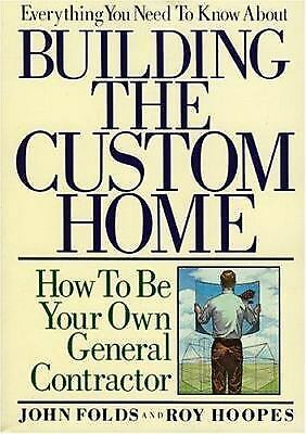 Everything You Need to Know about Building the Custom Home : How to Be Your Own