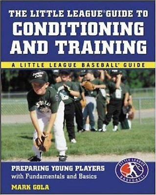 The Little League? Guide to Conditioning and Training by Mark Gola