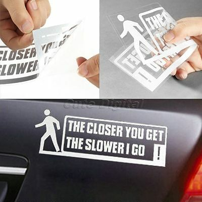 THE CLOSER YOU GET SLOWER I GO Vinyl Funny Car Auto Window Bumper Decal Sticker