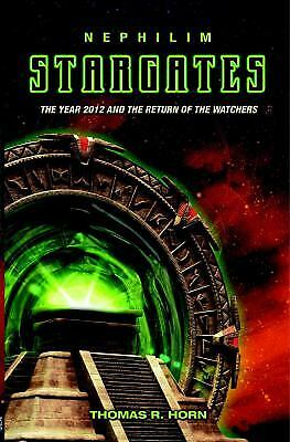 Nephilim Stargates : The Year 2012 and the Return of the Watchers by Thomas Horn