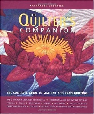 The Quilter's Companion : The Complete Guide to Machine and Hand Quilting