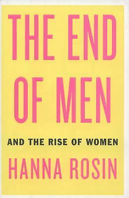 The End of Men : And the Rise of Women by Hanna Rosin