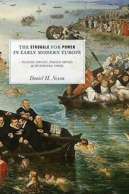 The Struggle for Power in Early Modern Europe: Religious Conflict, Dynastic Empi