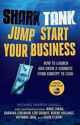 Shark Tank Jump Start Your Business : How to Launch and Grow a Business from...