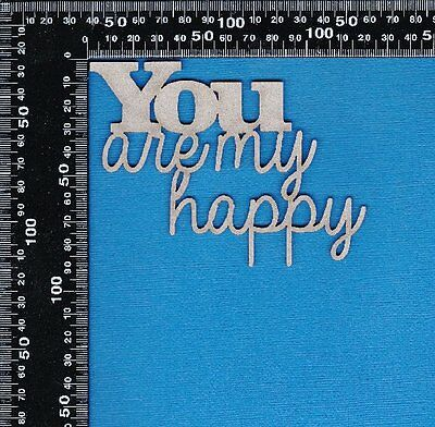 Chipboard Laser Cut Embellishment You are my Happy Word