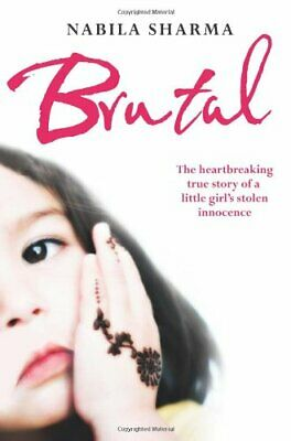 Brutal: The Heartbreaking True Story of a Little Girl's Sto... by Sharma, Nabila