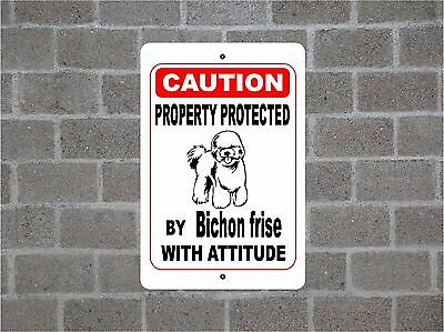 Property protected by Bichon Frisé dog breed with attitude metal sign #B
