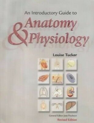 An Introductory Guide to Anatomy and Physiology, Tucker, Louise Paperback Book