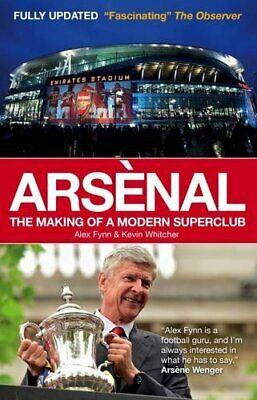 Arsenal: The Making of a Modern Superclub by Kevin Whitcher Book The Cheap Fast