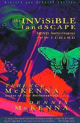 The Invisible Landscape: Mind, Hallucinogens, and the I Ching by Terence McKenn