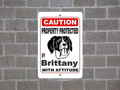 Property protected by Brittany dog breed with attitude metal sign #B