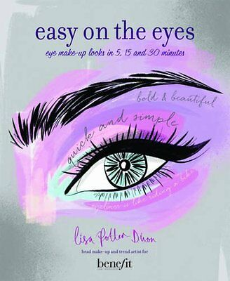 Easy on the Eyes: Eye make-up looks in 5  by Lisa Potter-Dixon New Hardback Book