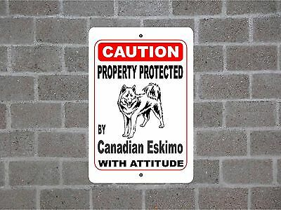 Property protected by Canadian Eskimo dog breed with attitude metal sign #B