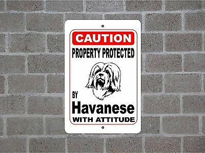 Property protected by Havanese dog breed with attitude metal sign #B