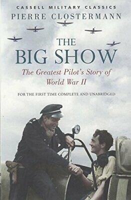 The Big Show: The Greatest Pilot's Story of World War II, Clostermann P Book The