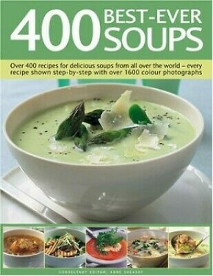 400 Best-ever Soups: Over 400 Recipes for Delicious ... by Anne Sheasby Hardback