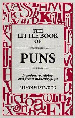 The Little Book of Puns: Ingenious Wordplay and Groan-ind... by Westwood, Alison