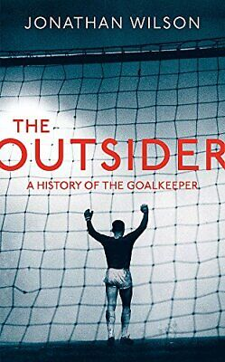 The Outsider: A History of the Goalkeeper by Wilson, Jonathan Book The Cheap