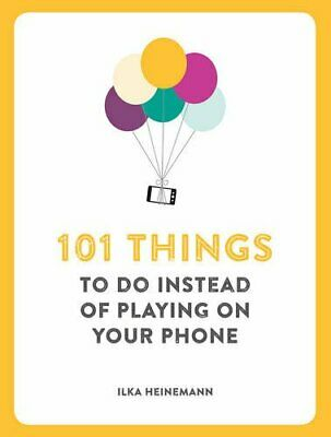 101 Things to Do Instead of Playing on Your Phone by Ilka Heinemann Book The