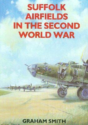 Suffolk Airfields in the Second World War by Smith, Graham Paperback Book The
