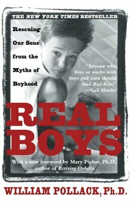 Real Boys: Rescuing Our Sons from the Myths of Boyhood by William Pollack Book
