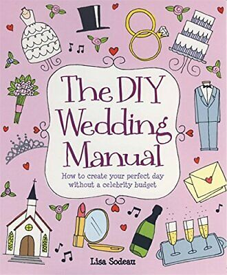 The DIY Wedding Manual: How to create your perfect ... by Sodeau, Lisa Paperback