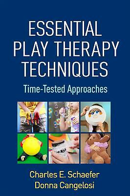 Essential Play Therapy Techniques: Time-Tested Approaches by Charles E. Schaefer