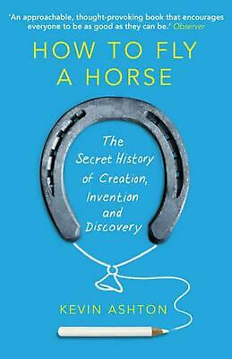 How To Fly A Horse: The Secret History of Creation, Invention, and Discovery by