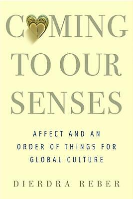 Coming to Our Senses: Affect and an Order of Things for Global Culture by Dierdr