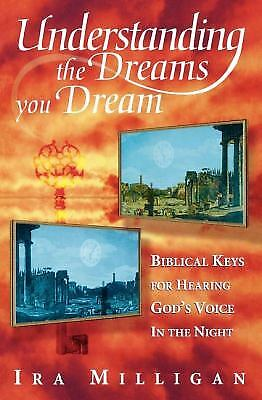 Understanding the Dreams You Dream: Biblical Keys for Hearing God's Voice in...