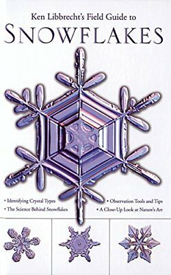 Field Guide to Snowflakes by Kenneth Libbrecht Hardback Book The Cheap Fast Free