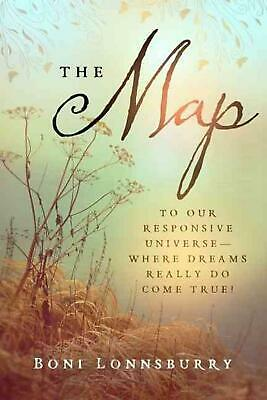 The Map: To Our Responsive Universe--Where Dreams Really Do Come True! by Boni L