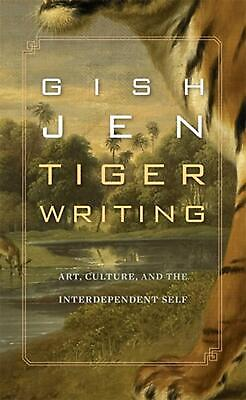 Tiger Writing: Art, Culture, and the Interdependent Self by Gish Jen (English) H