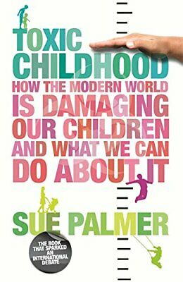 Toxic Childhood: How The Modern World Is Damaging Ou... by Palmer, Sue Paperback