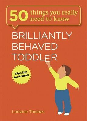 Brilliantly Behaved Toddler (50 Things You Really Need to... by Thomas, Lorraine