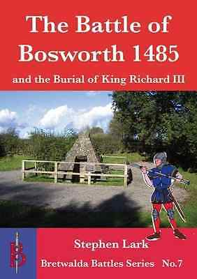 The Battle of Bosworth 1485: and the Burial of King Ric - Paperback NEW Stephen