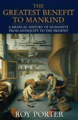 The Greatest Benefit to Mankind: A Medical History of... by Porter, Roy Hardback