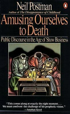 Amusing Ourselves to Death : Public Discourse in the Age of Show Business