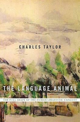 The Language Animal: The Full Shape of the Human Linguistic Capacity by Charles