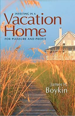 Investing in a Vacation Home for Pleasure and Profit by James H. Boykin