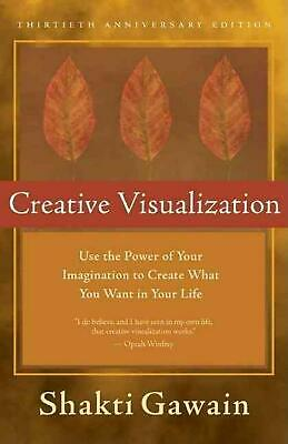 Creative Visualization: Use the Power of Your Imagination to Create What You Wan