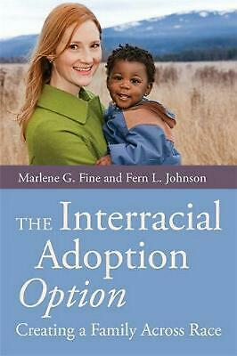 The Interracial Adoption Option: Creating a Family Across Race by Marlene G. Fin