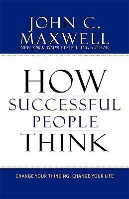 How Successful People Think : Change Your Thinking, Change Your Life