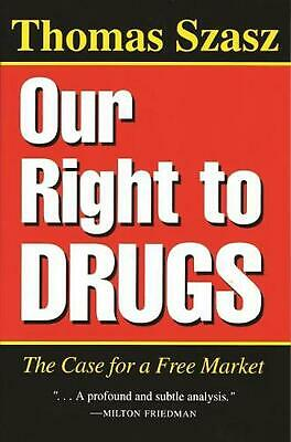 Our Right to Drugs: The Case for a Freemarket: The Case for a Free Market by Tho