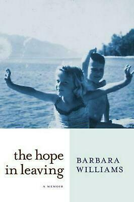 The Hope in Leaving: A Memoir by Barbara Williams (English) Hardcover Book Free