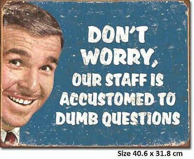 Don't Worry, Our Staff Is Accustomed To Dumb Questions Tin Sign 1776 Made in USA
