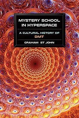 Mystery School in Hyperspace: A Cultural History of DMT by Graham St John (Engli