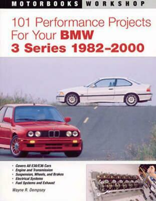 101 Performance Projects for Your BMW 3 Series 1982-2000 by Wayne R. Dempsey (En